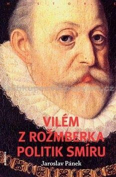Jaroslav Pánek: Vilém z Rožmberka - Politik smíru cena od 375 Kč