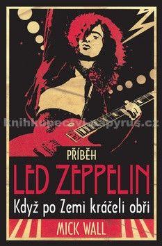 Mick Wall: Příběh Led Zeppelin - Když po Zemi kráčeli obři cena od 254 Kč