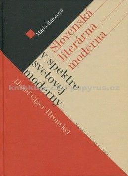 Mária Bátorová: Slovenská literárna moderna v spektre svetovej moderny cena od 191 Kč