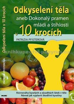 Patrizia Pfister: Odkyselení těla aneb Dokonalý pramen mládí a štíhlosti v 10 krocích cena od 0 Kč