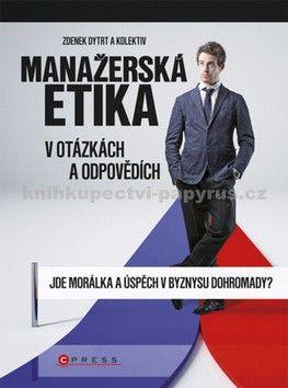 Zdenek Dytrt: Manažerská etika v otázkách a odpovědích cena od 210 Kč