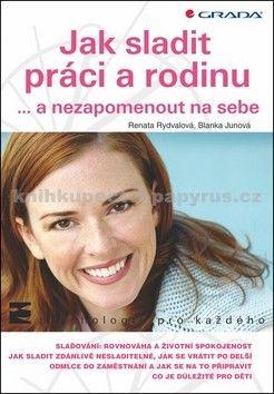 Blanka Junová, Renata Rydvalová: Jak sladit práci a rodinu ...a nezapomenout na sebe cena od 57 Kč