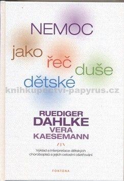 Ruediger Dahlke, Vera Kaesemann: Nemoc jako řeč dětské duše cena od 305 Kč