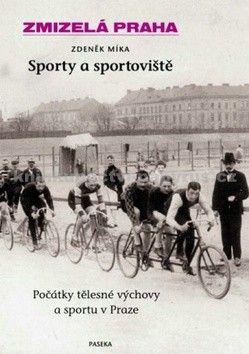 Zdeněk Míka: Zmizelá Praha Sporty a sportoviště cena od 261 Kč