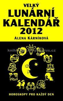 Alena Kárníková: Velký lunární kalendář 2012 - Horoskopy pro každý den cena od 158 Kč