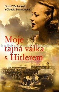 Claudia Strachan, Gretel Wachtel: Moje tajná válka s Hitlerem cena od 269 Kč
