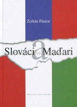 Zoltán Pástor: Slováci a Maďari cena od 123 Kč