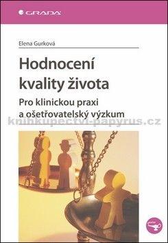 Gurková Elena: Hodnocení kvality života - Pro klinickou praxi a ošetřovatelský výzkum cena od 124 Kč