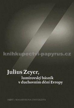 Jiří Kudrnáč: Julius Zeyer, lumírovský básník v duchovním dění Evropy cena od 205 Kč