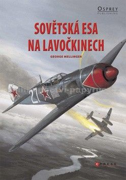 George Mellinger: Sovětská esa na lavočkinech cena od 204 Kč