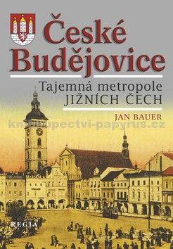 Jan Bauer: České Budějovice – Tajemná metropole jižních Čech cena od 220 Kč