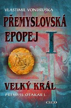 Vlastimil Vondruška: Přemyslovská epopej I. cena od 299 Kč