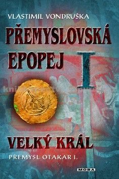 Vlastimil Vondruška: Přemyslovská epopej I. - Velký král Přemysl Otakar I. cena od 343 Kč