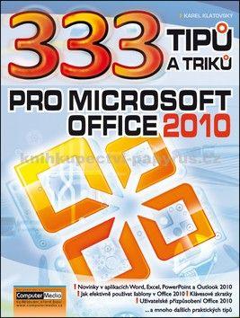 Karel Klatovský: 333 tipu a triku pro MS Office 2010 cena od 186 Kč