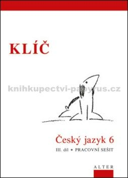 Kolektiv autorů: Klíč Český jazyk 6. ročník III. díl Pracovní sešit cena od 41 Kč