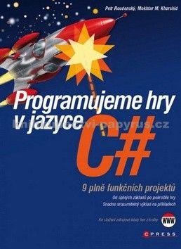 Petr Roudenský, Mokhtar M. Khorshid: Programujeme hry v jazyce C# cena od 243 Kč
