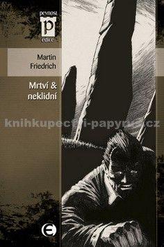Martin Friedrich: Mrtví & neklidní cena od 89 Kč