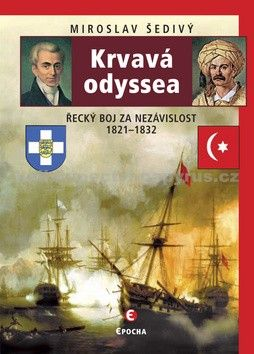 Miroslav Šedivý: Krvavá odyssea - Řecký boj za nezávislost 1821–1832 cena od 152 Kč