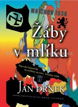 Jan Drnek: Žáby v mlíku - Vojensko-historická mystifikace na téma Mnichov 1938 - 2. vydání cena od 249 Kč
