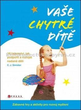 C.J. Simister: Vaše chytré dítě cena od 101 Kč