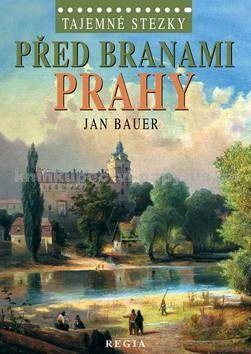 Jan Bauer: Před branami Prahy cena od 175 Kč
