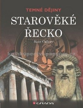 Sean Callery: Starověké Řecko - Temné dějiny cena od 74 Kč