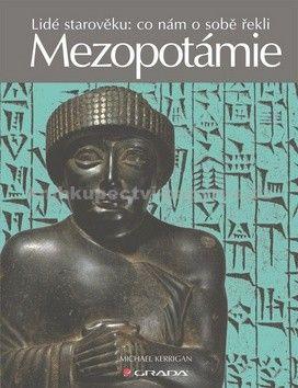 Michael Kerrigan: Mezopotámie - Lidé starověku: co nám o sobě řekli cena od 75 Kč