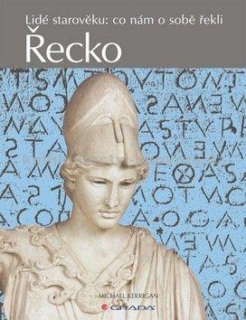 Michael Kerrigan: Řecko - Lidé starověku: co nám o sobě řekli cena od 74 Kč