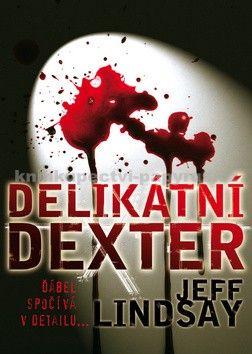 Jeff Lindsay: Delikátní Dexter cena od 170 Kč