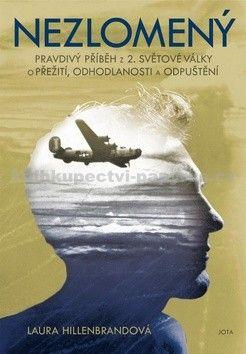 Laura Hillenbrand: Nezlomený - Příběh z druhé světové války o přežití, nezlomnosti ducha a odpuštění cena od 116 Kč