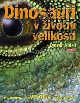 Darren Naish: Dinosauři v životní velikosti cena od 224 Kč