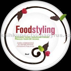 Jo Denbury, Cara Hobdayová: Foodstyling - Současné trendy aranžování pokrmů cena od 294 Kč