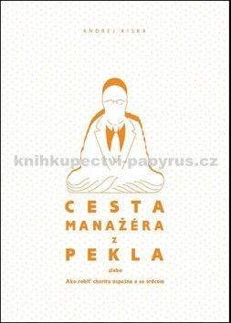 Andrej Kiska: Cesta manažéra z pekla cena od 114 Kč