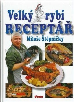 Miloš Štěpnička: Velký rybí receptář - 2. vydání cena od 0 Kč