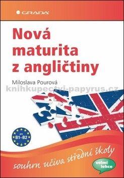 Pourová Miloslava: Nová maturita z angličtiny - souhrn učiva střední školy cena od 227 Kč