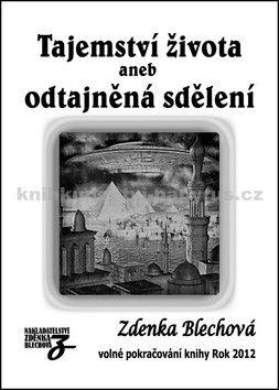 Zdenka Blechová: Tajemství života aneb odtajněná sdělení cena od 236 Kč