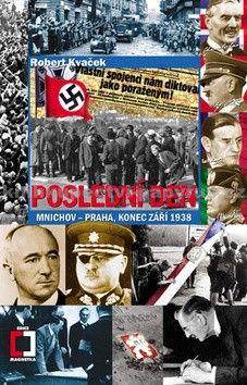 Robert Kavček: Poslední den - Mnichov–Praha, konec září 1938 cena od 134 Kč