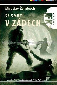Miroslav Žamboch, Jiří W. Procházka: Agent JFK 006 - Se smrtí v zádech cena od 86 Kč