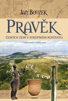 Jan Bouzek: Pravěk českých zemí v evropském kontextu - 2. vydání cena od 168 Kč