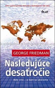George Friedman: Nasledujúce desaťročie cena od 245 Kč