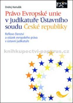 Ondrej Hamuľák: Právo Evropské unie v judikatuře Ústavního soudu České republiky cena od 305 Kč