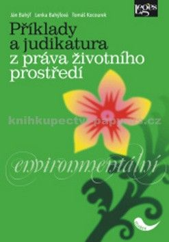Ján Bahýľ, Lenka Bahýľová, Tomáš Kocourek: Příklady a judikatura z práva životního prostředí cena od 194 Kč