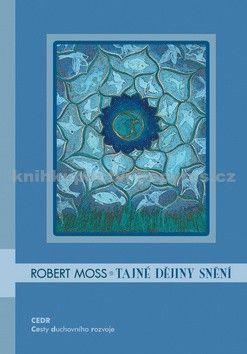 Robert Moss: Tajné dějiny snění cena od 296 Kč