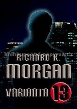 Richard K. Morgan: Varianta 13 cena od 257 Kč