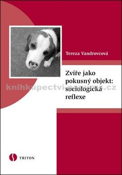 Tereza Vandrovcová: Zvíře jako pokusný objekt: sociologická reflexe cena od 100 Kč