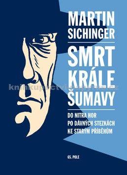 Martin Sichinger: Smrt krále Šumavy cena od 138 Kč