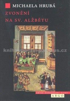 Michaela Hrubá: Zvonění na sv. Alžbětu cena od 273 Kč