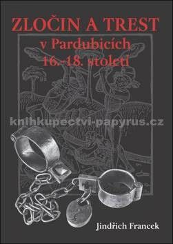 Jindřich Francek: Zločin a trest v Pardubicích 16.-18. století cena od 87 Kč