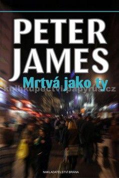 Peter James: Mrtvá jako ty cena od 97 Kč
