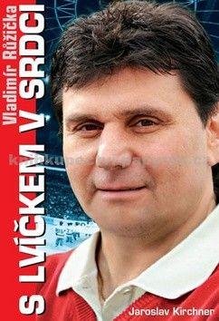 Jaroslav Kirchner: Vladimír Růžička - S lvíčkem v srdci cena od 155 Kč